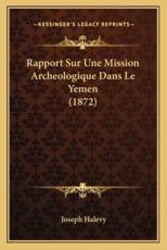 Rapport Sur Une Mission Archeologique Dans Le Yemen (1872) - Joseph Halevy