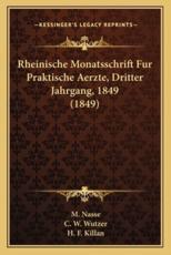 Rheinische Monatsschrift Fur Praktische Aerzte, Dritter Jahrgang, 1849 (1849) - M Nasse (editor)