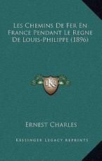 Les Chemins de Fer En France Pendant Le Regne de Louis-Philippe (1896) - Ernest Charles