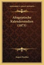 Altagyptische Kalenderstudien (1873) - August Faselius
