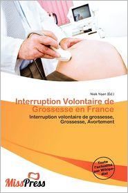 Interruption Volontaire De Grossesse En France - Niek Yoan (Editor)
