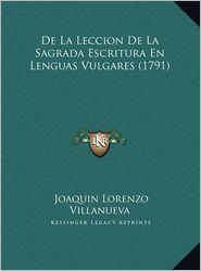 de La Leccion de La Sagrada Escritura En Lenguas Vulgares (1de La Leccion de La Sagrada Escritura En Lenguas Vulgares (1791) 791) - Joaquin Lorenzo Villanueva