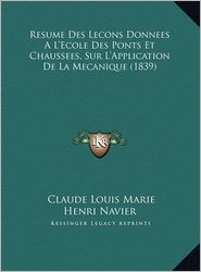 Resume Des Lecons Donnees A L'Ecole Des Ponts Et Chaussees, Resume Des Lecons Donnees A L'Ecole Des Ponts Et Chaussees, Sur L'Application de La Mecani - Claude Louis Marie Henri Navier