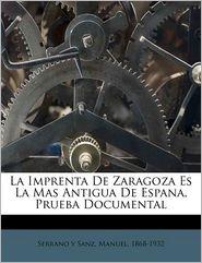 La Imprenta De Zaragoza Es La Mas Antigua De Espana, Prueba Documental - Created by Manuel 1868-1932 Serrano y Sanz