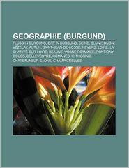 Geographie (Burgund): Fluss in Burgund, Ort in Burgund, Seine, Cluny, Dijon, Vezelay, Autun, Saint-Jean-de-Losne, Nevers, Loire - Quelle Wikipedia