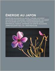Energie Au Japon: Industrie Nucleaire Au Japon, Toshiba, Accident Nucleaire de Fukushima - Source Wikipedia