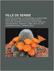 Ville De Serbie - Source Wikipedia, Livres Groupe (Editor)