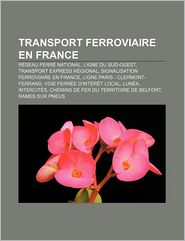 Transport Ferroviaire En France - Source Wikipedia, Livres Groupe (Editor)