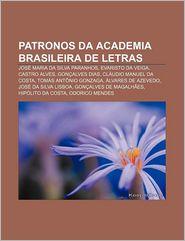 Patronos Da Academia Brasileira de Letras: Jose Maria Da Silva Paranhos, Evaristo Da Veiga, Castro Alves, Goncalves Dias - Fonte Wikipedia