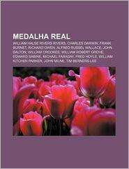 Medalha Real: William Halse Rivers Rivers, Charles Darwin, Frank Burnet, Richard Owen, Alfred Russel Wallace, John Dalton, William C - Fonte Wikipedia