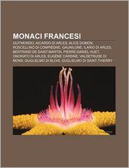 Monaci Francesi: Guitmondo, Aicardo Di Arles, Alice Domon, Roscellino Di Compiegne, Gaunilone, Ilario Di Arles, Bertrand de Saint-Marti - Fonte Wikipedia