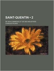 Saint-Quentin (2); de Son Commerce Et de Ses Industries - Charles Picard