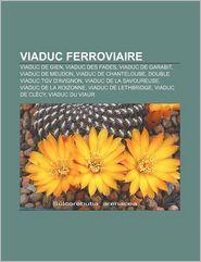 Viaduc Ferroviaire - Source Wikipedia, Livres Groupe (Editor)