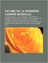 Victime De La Premi Re Guerre Mondiale - Source Wikipedia, Livres Groupe (Editor)