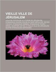 Vieille Ville De J Rusalem - Source Wikipedia, Livres Groupe (Editor)