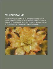 Villeurbanne - Source Wikipedia, Livres Groupe (Editor)