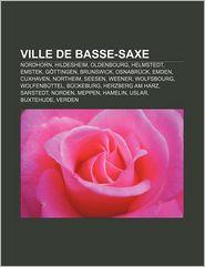 Ville De Basse-Saxe - Source Wikipedia, Livres Groupe (Editor)