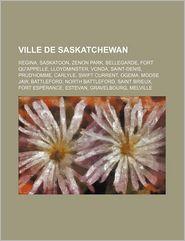 Ville De Saskatchewan - Source Wikipedia, Livres Groupe (Editor)
