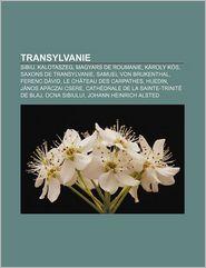 Transylvanie - Source Wikipedia, Livres Groupe (Editor)