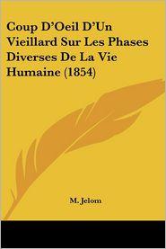 Coup D'Oeil D'Un Vieillard Sur Les Phases Diverses De La Vie Humaine (1854) - M. Jelom