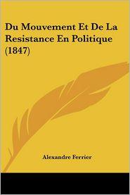 Du Mouvement Et De La Resistance En Politique (1847) - Alexandre Ferrier