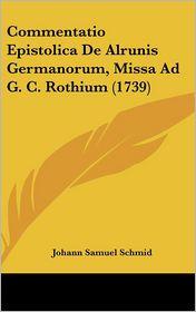 Commentatio Epistolica De Alrunis Germanorum, Missa Ad G.C. Rothium (1739) - Johann Samuel Schmid