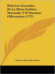 Rubricas Generales De La Missa Gothica-Muzarabe Y El Onmium Offerentium (1772) - Francisco Jacobo Hernandez