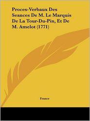 Proces-Verbaux Des Seances De M. Le Marquis De La Tour-Du-Pin, Et De M. Amelot (1771) - France