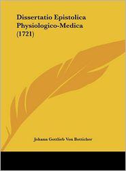 Dissertatio Epistolica Physiologico-Medica (1721) - Johann Gottlieb Von Botticher
