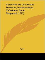 Coleccion De Los Reales Decretos, Instrucciones, Y Ordenes De Su Magestad (1772) - Spain