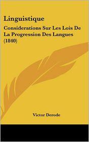 Linguistique: Considerations Sur Les Lois De La Progression Des Langues (1840) - Victor Derode