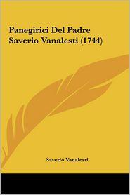 Panegirici Del Padre Saverio Vanalesti (1744) - Saverio Vanalesti