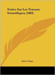 Notice Sur Les Travaux Scientifiques (1883) - Julien Vesque