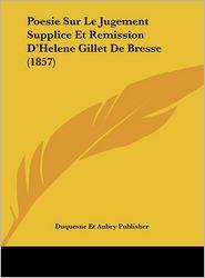 Poesie Sur Le Jugement Supplice Et Remission D'Helene Gillet De Bresse (1857) - Duquesne Et Duquesne Et Aubry Publisher