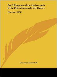 Per Il Cinquantesimo Anniversario Della Difesa Nazionale Del Cadore: Discorso (1898) - Giuseppe Zanardelli