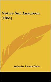 Notice Sur Anacreon (1864) - Ambroise Firmin Didot