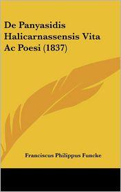 De Panyasidis Halicarnassensis Vita Ac Poesi (1837) - Franciscus Philippus Funcke