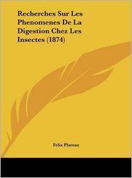 Recherches Sur Les Phenomenes De La Digestion Chez Les Insectes (1874) - Felix Plateau