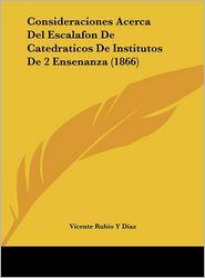 Consideraciones Acerca Del Escalafon De Catedraticos De Institutos De 2 Ensenanza (1866) - Vicente Rubio Y Diaz
