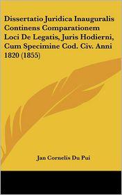 Dissertatio Juridica Inauguralis Continens Comparationem Loci De Legatis, Juris Hodierni, Cum Specimine Cod. Civ. Anni 1820 (1855) - Jan Cornelis Du Pui