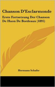 Chanson D'Esclarmonde: Erste Fortsetzung Der Chanson de Huon de Bordeaux (1895) - Hermann Schafer (Editor)
