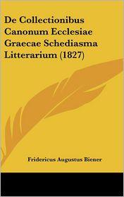 De Collectionibus Canonum Ecclesiae Graecae Schediasma Litterarium (1827) - Fridericus Augustus Biener