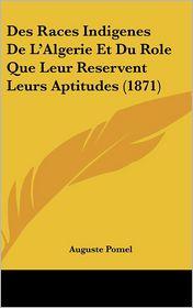 Des Races Indigenes De L'Algerie Et Du Role Que Leur Reservent Leurs Aptitudes (1871) - Auguste Pomel