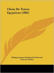 Choix De Textes Egyptiens (1883) - Philippe Jacques Ferdinand De Horrack, Francois Chabas (Translator)
