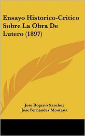 Ensayo Historico-Critico Sobre La Obra De Lutero (1897) - Jose Rogerio Sanchez, Jose Fernandez Montana (Introduction)