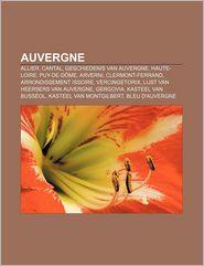 Auvergne: Allier, Cantal, Geschiedenis Van Auvergne, Haute-Loire, Puy-de-Dome, Arverni, Clermont-Ferrand, Arrondissement Issoire - Bron Wikipedia