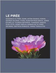 Le Piree: Naissance Au Piree, Egine, Katina Paxinou, Poros, George Dalaras, Hydra, Konstantinos Simitis, Jannis Kounellis, Yourk - Source Wikipedia