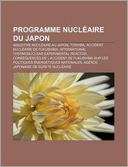 Programme Nucl Aire Du Japon: Industrie Nucl Aire Au Japon, Toshiba, Accident Nucl Aire de Fukushima - Source Wikipedia