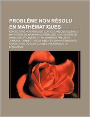 Probl Me Non R Solu En Math Matiques: Conjecture Non R Solue, Conjecture de Goldbach, Hypoth Se de Riemann G N Ralis E, Conjecture de Syracuse - Source Wikipedia