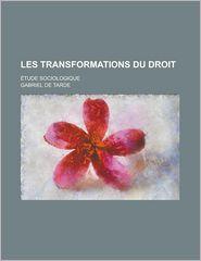 Les Transformations Du Droit; Etude Sociologique - Gabriel Tarde